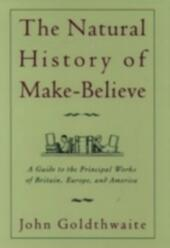 Natural History of Make-Believe: A Guide to the Principal Works of Britain, Europe, and America