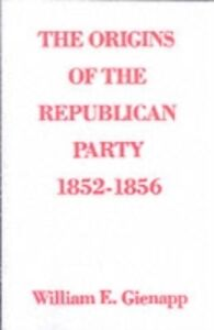 Ebook in inglese Origins of the Republican Party, 1852-1856 Gienapp, William E.