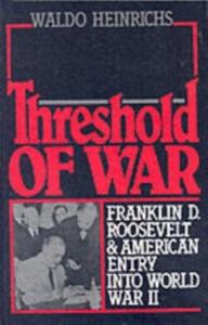 Ebook in inglese Threshold of War: Franklin D. Roosevelt and American Entry into World War II Heinrichs, Waldo
