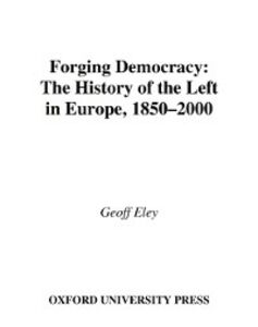 Ebook in inglese Forging Democracy: The History of the Left in Europe, 1850-2000 Eley, Geoff