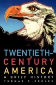 Ebook in inglese Twentieth-Century America: A Brief History Reeves, Thomas C.