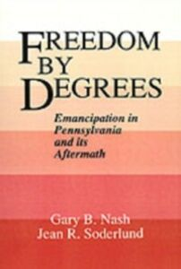 Foto Cover di Freedom by Degrees: Emancipation in Pennsylvania and Its Aftermath, Ebook inglese di Gary B. Nash,Jean R. Soderlund, edito da Oxford University Press