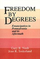 Freedom by Degrees: Emancipation in Pennsylvania and Its Aftermath