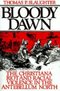 Ebook in inglese Bloody Dawn: The Christiana Riot and Racial Violence in the Antebellum North Slaughter, Thomas P.