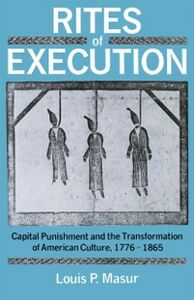 Ebook in inglese Rites of Execution: Capital Punishment and the Transformation of American Culture, 1776-1865 Masur, Louis P.