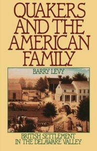 Ebook in inglese Quakers and the American Family: British Settlement in the Delaware Valley Levy, Barry