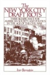 New York City Draft Riots: Their Significance for American Society and Politics in the Age of the Civil War