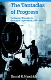 Tentacles of Progress: Technology Transfer in the Age of Imperialism, 1850-1940