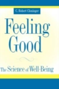Ebook in inglese Feeling Good: The Science of Well-Being Cloninger, C. Robert