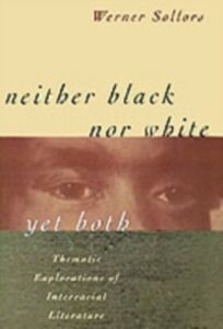 Ebook in inglese Neither Black Nor White Yet Both: Thematic Explorations of Interracial Literature Sollors, Werner