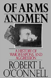 Ebook in inglese Of Arms and Men: A History of War, Weapons, and Aggression O'Connell, Robert L.
