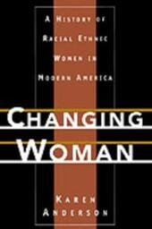 Changing Woman: A History of Racial Ethnic Women in Modern America