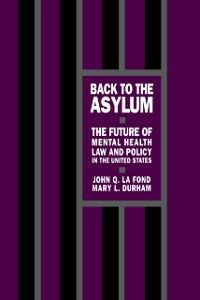 Ebook in inglese Back to the Asylum: The Future of Mental Health Law and Policy in the United States Durham, Mary L. , LaFond, John Q.