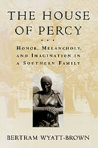 Ebook in inglese House of Percy Honor, Melancholy, and Imagination in a Southern Family BERTRAM, WYATT-BROWN
