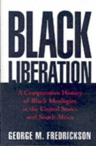 Ebook in inglese Black Liberation: A Comparative History of Black Ideologies in the United States and South Africa Fredrickson, George M.