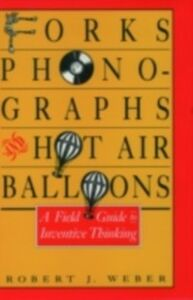Foto Cover di Forks, Phonographs, and Hot Air Balloons: A Field Guide to Inventive Thinking, Ebook inglese di Robert J. Weber, edito da Oxford University Press