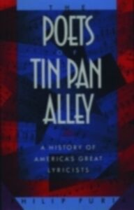 Ebook in inglese Poets of Tin Pan Alley: A History of America's Great Lyricists Furia, Philip