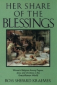 Ebook in inglese Her Share of the Blessings: Women's Religions among Pagans, Jews, and Christians in the Greco-Roman World Kraemer, Ross Shepard