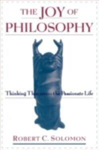 Ebook in inglese Joy of Philosophy: Thinking Thin versus the Passionate Life Solomon, Robert C.