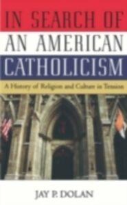 Foto Cover di In Search of an American Catholicism A History of Religion and Culture in Tension, Ebook inglese di Jay P. Dolan, edito da Oxford University Press