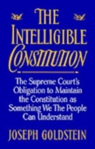 Foto Cover di Intelligible Constitution: The Supreme Court's Obligation to Maintain the Constitution as Something We the People Can Understand, Ebook inglese di Joseph Goldstein, edito da Oxford University Press