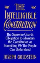 Intelligible Constitution: The Supreme Court's Obligation to Maintain the Constitution as Something We the People Can Understand