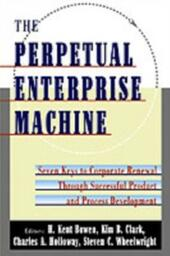 Perpetual Enterprise Machine: Seven Keys to Corporate Renewal through Successful Product and Process Development