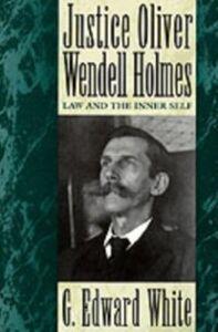 Foto Cover di Justice Oliver Wendell Holmes: Law and the Inner Self, Ebook inglese di G. Edward White, edito da Oxford University Press