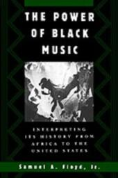 Power of Black Music: Interpreting Its History from Africa to the United States