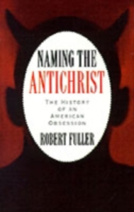 Ebook in inglese Naming the Antichrist: The History of an American Obsession Fuller, Robert C.