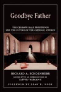 Foto Cover di Goodbye Father: The Celibate Male Priesthood and the Future of the Catholic Church, Ebook inglese di Richard A. Schoenherr, edito da Oxford University Press