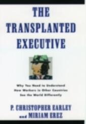 Transplanted Executive: Why You Need to Understand How Workers in Other Countries See the World Differently