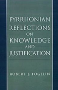 Ebook in inglese Pyrrhonian Reflections on Knowledge and Justification Fogelin, Robert J.
