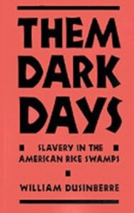 Ebook in inglese Them Dark Days: Slavery in the American Rice Swamps Dusinberre, William