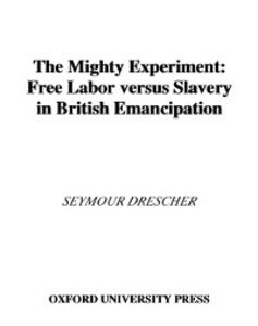 Ebook in inglese Mighty Experiment: Free Labor versus Slavery in British Emancipation Drescher, Seymour