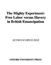 Mighty Experiment: Free Labor versus Slavery in British Emancipation