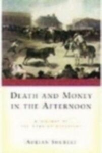 Foto Cover di Death and Money in the Afternoon A History of the Spanish Bullfight, Ebook inglese di SHUBERT ADRIAN, edito da Oxford University Press