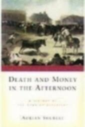 Death and Money in the Afternoon A History of the Spanish Bullfight