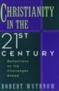 Foto Cover di Christianity in the Twenty-first Century: Reflections on the Challenges Ahead, Ebook inglese di Robert Wuthnow, edito da Oxford University Press