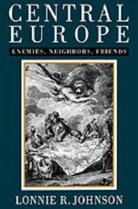 Ebook in inglese Central Europe: Enemies, Neighbors, Friends Johnson, Lonnie