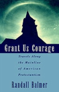 Ebook in inglese Grant Us Courage: Travels Along the Mainline of American Protestantism Balmer, Randall