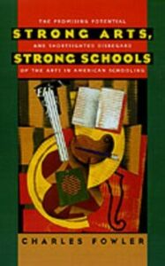 Ebook in inglese Strong Arts, Strong Schools: The Promising Potential and Shortsighted Disregard of the Arts in American Schooling Fowler, Charles