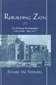 Ebook in inglese Rebuilding Zion: The Religious Reconstruction of the South, 1863-1877 Stowell, Daniel W.