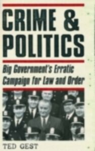 Ebook in inglese Crime & Politics: Big Government's Erratic Campaign for Law and Order Gest, Ted