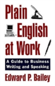 Ebook in inglese Plain English at Work: A Guide to Writing and Speaking Bailey, Edward P.