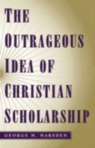 Ebook in inglese Outrageous Idea of Christian Scholarship Marsden, George M.