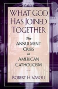 Ebook in inglese What God Has Joined Together: The Annulment Crisis in American Catholicism Vasoli, Robert H.