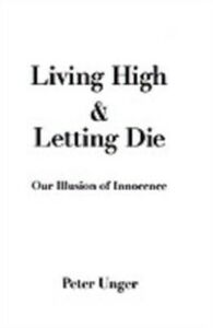 Ebook in inglese Living High and Letting Die: Our Illusion of Innocence Unger, Peter