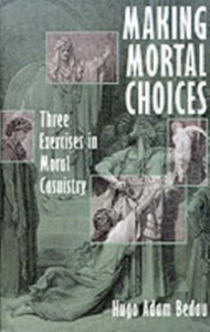 Ebook in inglese Making Mortal Choices: Three Exercises in Moral Casuistry Bedau, Hugo Adam