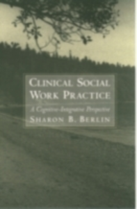 Ebook in inglese Clinical Social Work Practice: A Cognitive-Integrative Perspective Berlin, Sharon B.